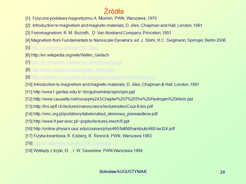 Źródła [1] Fizyczne podstawy magnetyzmu; A. Morrish, PWN, Warszawa ,1970.